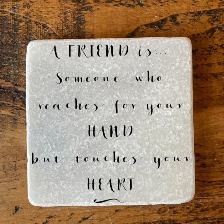 A friend is soneone who reaches for your hand but touches