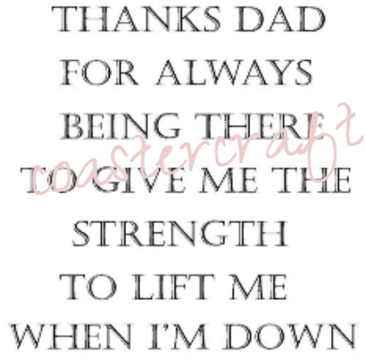 Thanks Dad For Always Being There To Give Me The Strength To Lift Me When I Am Down